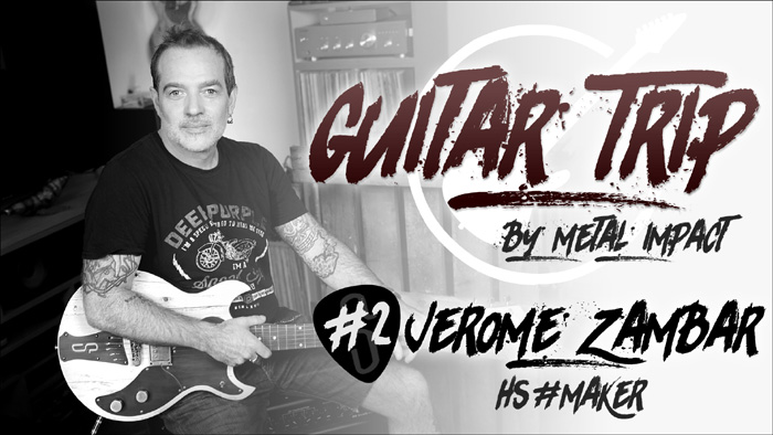 GUITAR TRIP by Metal Impact #2 Jérôme Zambar (ITW-VIDEO)
