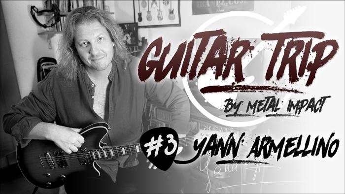 GUITAR TRIP by Metal Impact #3 Yann Armellino (ITW-VIDEO)